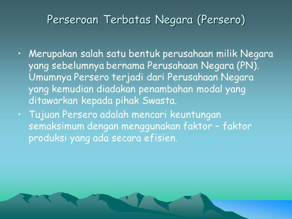 Perseroan Terbatas Negara (Persero) Merupakan salah satu bentuk perusahaan milik Negara yang sebelumnya bernama Perusahaan Negara (PN). Umumnya Perser