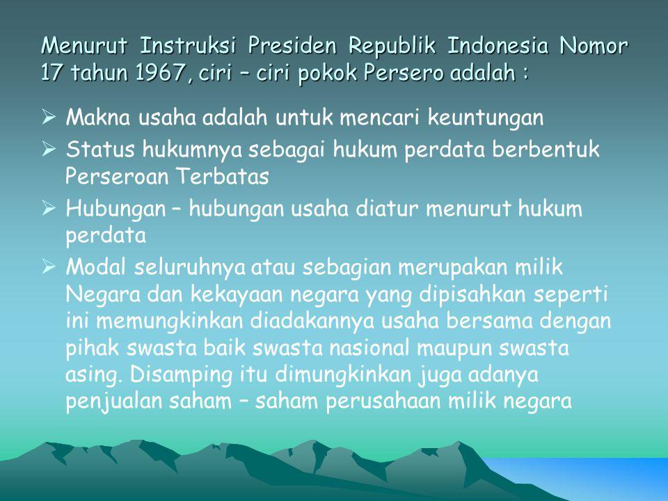 Menurut Instruksi Presiden Republik Indonesia Nomor 17 tahun 1967, ciri – ciri pokok Persero adalah :  Makna usaha adalah untuk mencari keuntungan 
