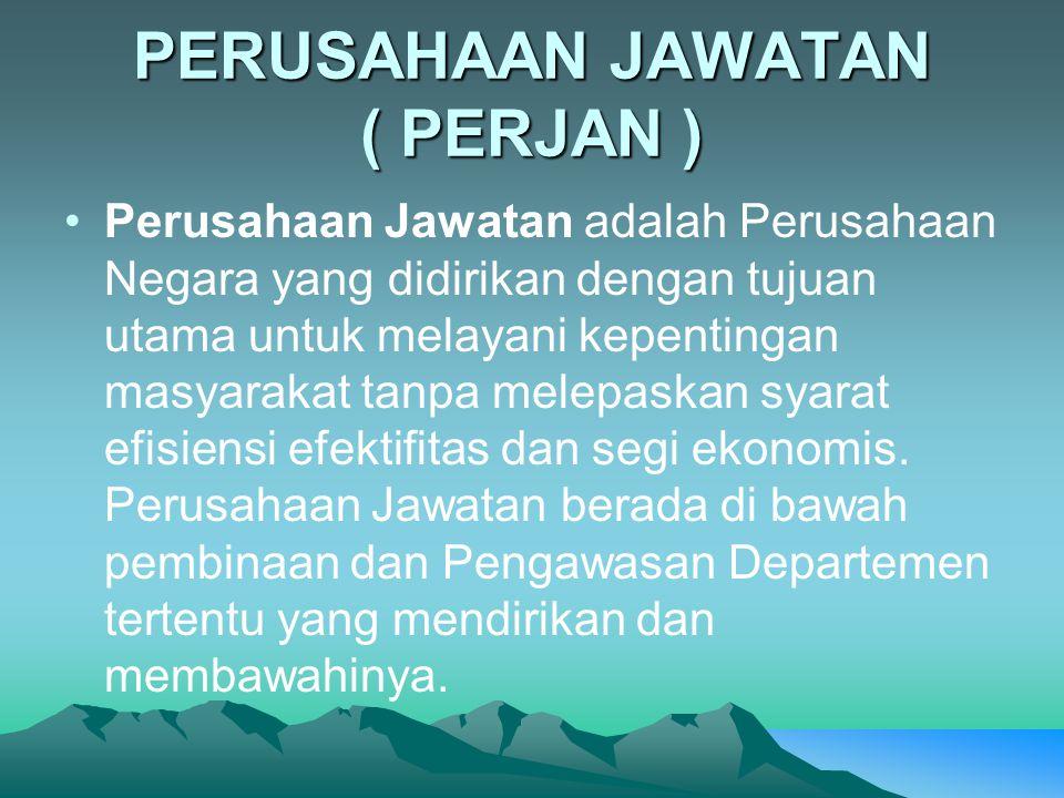 PERUSAHAAN JAWATAN ( PERJAN ) Perusahaan Jawatan adalah Perusahaan Negara yang didirikan dengan tujuan utama untuk melayani kepentingan masyarakat tan