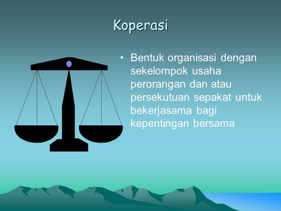 Koperasi Bentuk organisasi dengan sekelompok usaha perorangan dan atau persekutuan sepakat untuk bekerjasama bagi kepentingan bersama