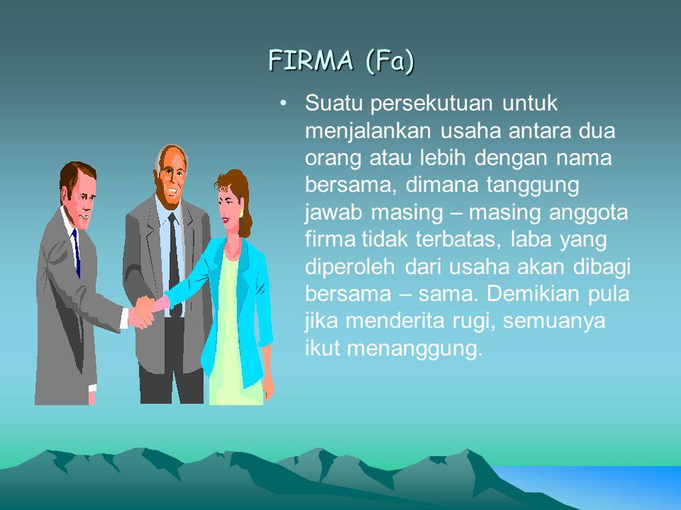 FIRMA (Fa) Suatu persekutuan untuk menjalankan usaha antara dua orang atau lebih dengan nama bersama, dimana tanggung jawab masing – masing anggota fi