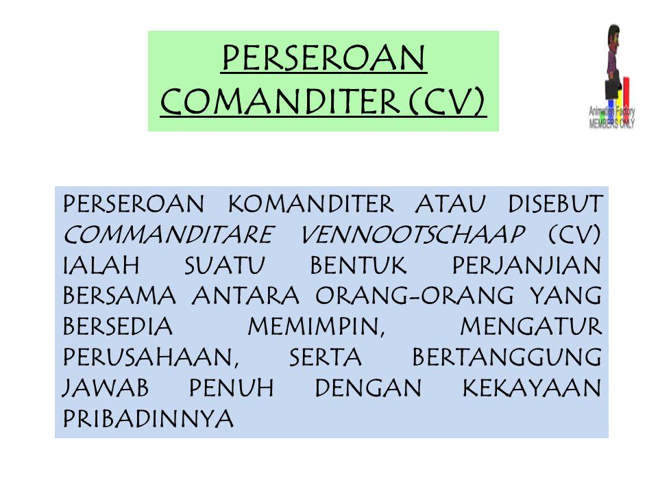 PERSEROAN COMANDITER (CV) PERSEROAN KOMANDITER ATAU DISEBUT COMMANDITARE VENNOOTSCHAAP (CV) IALAH SUATU BENTUK PERJANJIAN BERSAMA ANTARA ORANG-ORANG Y