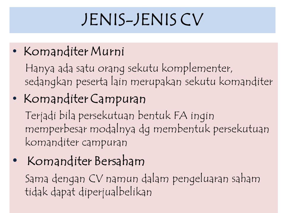 JENIS-JENIS CV Komanditer Murni Hanya ada satu orang sekutu komplementer, sedangkan peserta lain merupakan sekutu komanditer Komanditer Campuran Terja