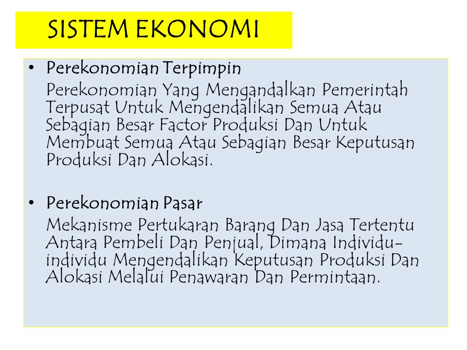 SISTEM EKONOMI Perekonomian Terpimpin Perekonomian Yang Mengandalkan Pemerintah Terpusat Untuk Mengendalikan Semua Atau Sebagian Besar Factor Produksi