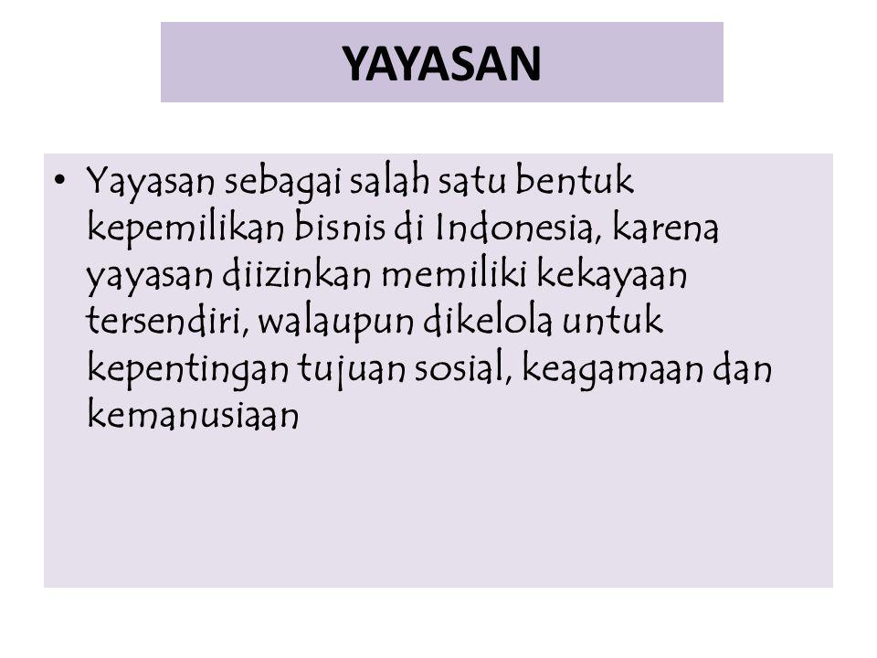 YAYASAN Yayasan sebagai salah satu bentuk kepemilikan bisnis di Indonesia, karena yayasan diizinkan memiliki kekayaan tersendiri, walaupun dikelola un