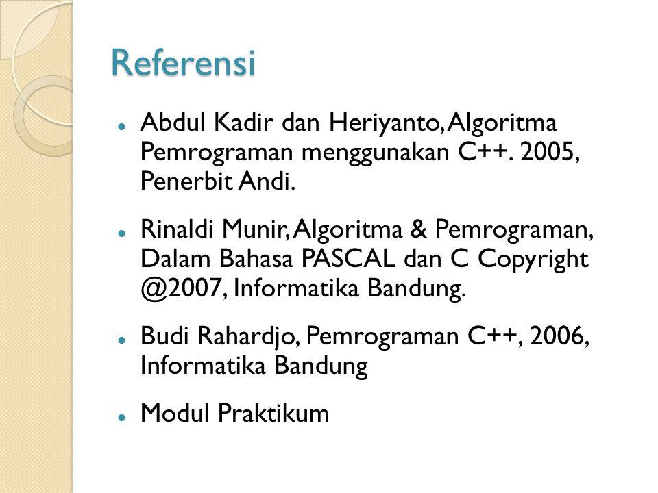 Referensi Abdul Kadir dan Heriyanto, Algoritma Pemrograman menggunakan C++. 2005, Penerbit Andi. Rinaldi Munir, Algoritma & Pemrograman, Dalam Bahasa