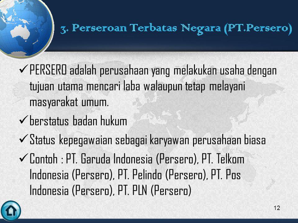 PERSERO adalah perusahaan yang melakukan usaha dengan tujuan utama mencari laba walaupun tetap melayani masyarakat umum.