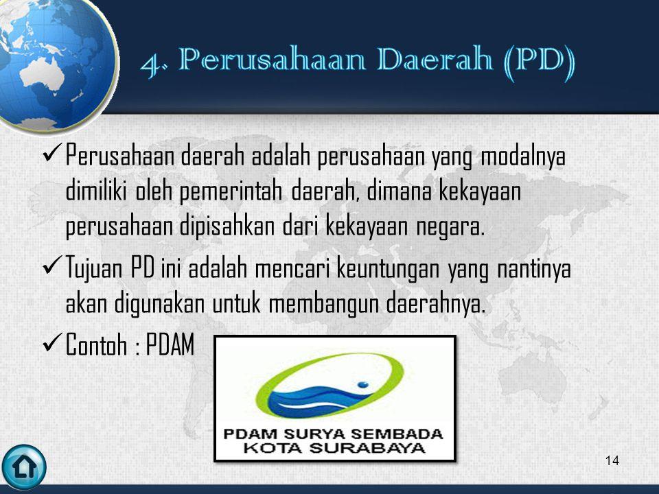 Perusahaan daerah adalah perusahaan yang modalnya dimiliki oleh pemerintah daerah, dimana kekayaan perusahaan dipisahkan dari kekayaan negara.