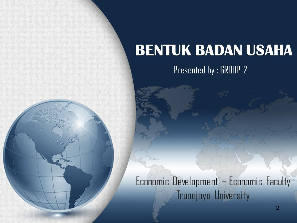 BENTUK BADAN USAHA Presented by : GROUP 2 Economic Development – Economic Faculty Trunojoyo University 2