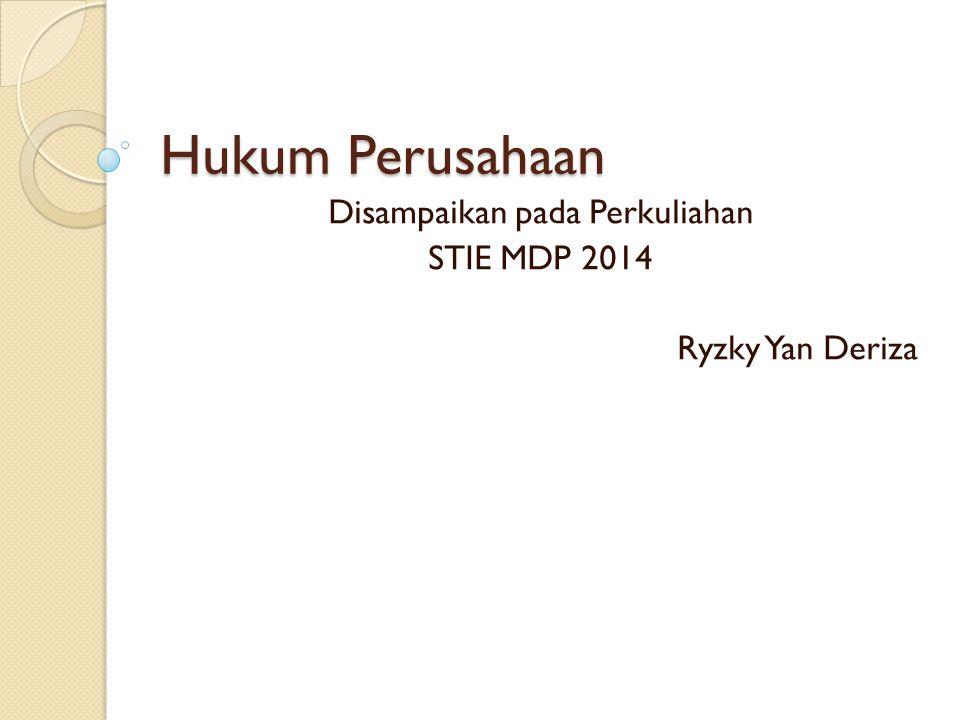 Hukum Perusahaan Disampaikan pada Perkuliahan STIE MDP 2014 Ryzky Yan Deriza