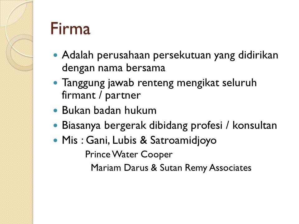 Firma Adalah perusahaan persekutuan yang didirikan dengan nama bersama Tanggung jawab renteng mengikat seluruh firmant / partner Bukan badan hukum Bia