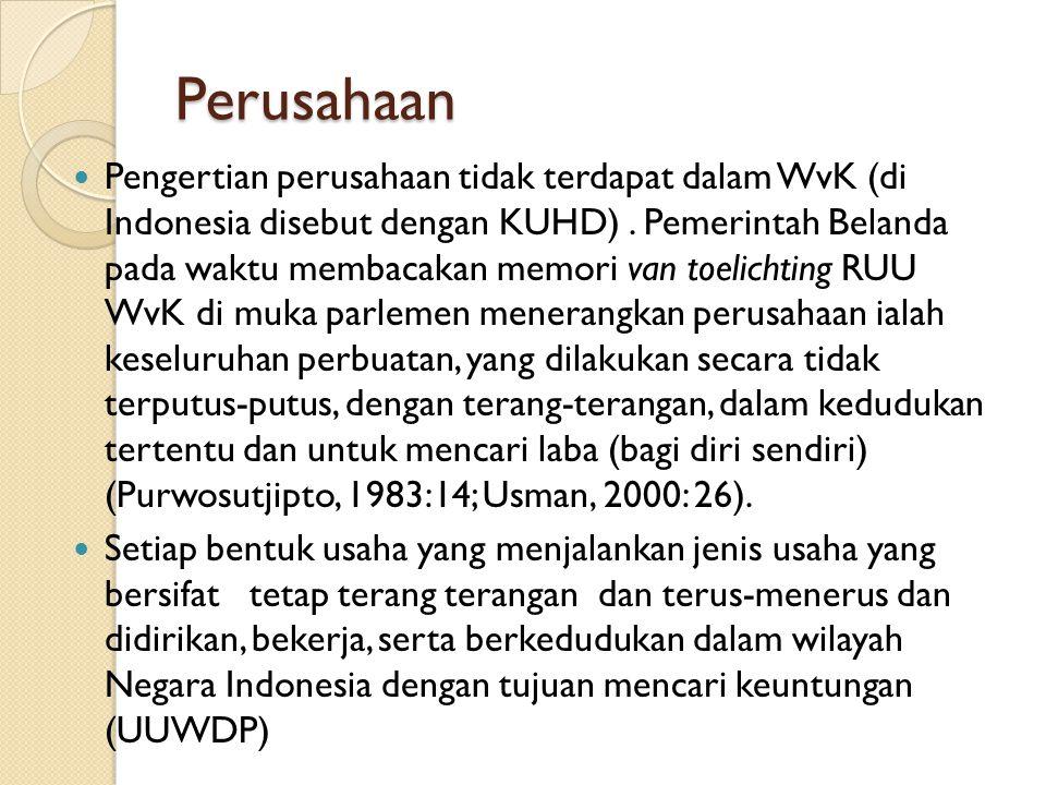 Perusahaan Pengertian perusahaan tidak terdapat dalam WvK (di Indonesia disebut dengan KUHD). Pemerintah Belanda pada waktu membacakan memori van toel