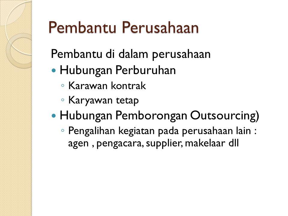 Pembantu Perusahaan Pembantu di dalam perusahaan Hubungan Perburuhan ◦ Karawan kontrak ◦ Karyawan tetap Hubungan Pemborongan Outsourcing) ◦ Pengalihan