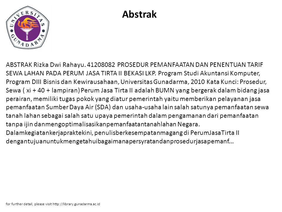 Abstrak ABSTRAK Rizka Dwi Rahayu. 41208082 PROSEDUR PEMANFAATAN DAN PENENTUAN TARIF SEWA LAHAN PADA PERUM JASA TIRTA II BEKASI LKP. Program Studi Akun
