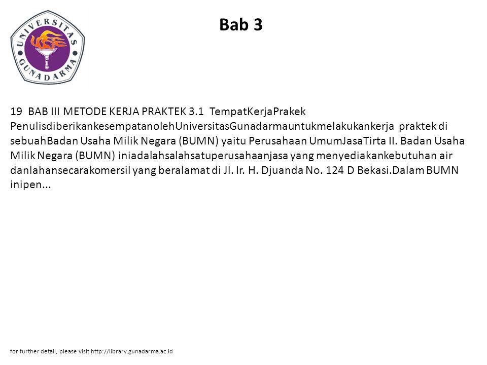 Bab 3 19 BAB III METODE KERJA PRAKTEK 3.1 TempatKerjaPrakek PenulisdiberikankesempatanolehUniversitasGunadarmauntukmelakukankerja praktek di sebuahBad