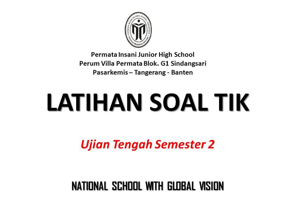 LATIHAN SOAL TIK Ujian Tengah Semester 2 Permata Insani Junior High School Perum Villa Permata Blok.
