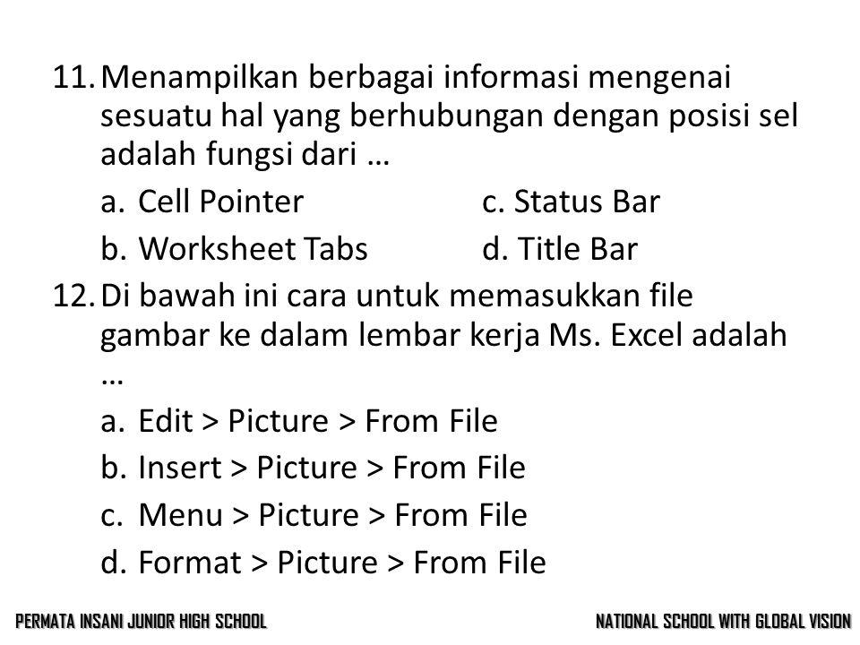 10.Jumlah baris dalam lembar kerja Ms. Excel adalah … a.63356c. 64456 b.65536d. 62256 11.Menampilkan berbagai informasi mengenai sesuatu hal yang berh