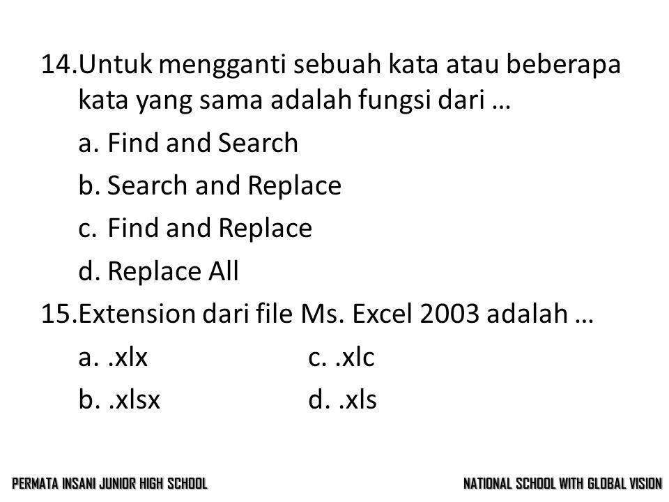 13.Cara untuk menyimpan file baru adalah … a.File>Savec. Menu>Save b.File>Save Asd. Menu>Save As 14.Untuk mengganti sebuah kata atau beberapa kata yan