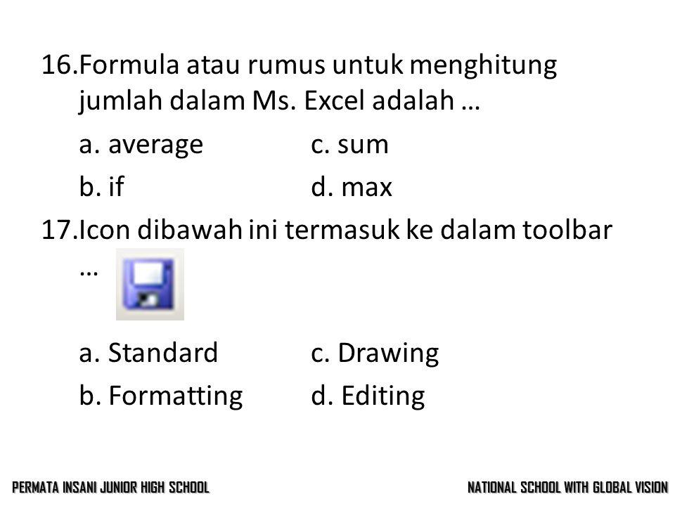 15.Extension dari file Ms. Excel 2003 adalah … a..xlx c..xlc b..xlsxd..xls 16.Formula atau rumus untuk menghitung jumlah dalam Ms. Excel adalah … a.av