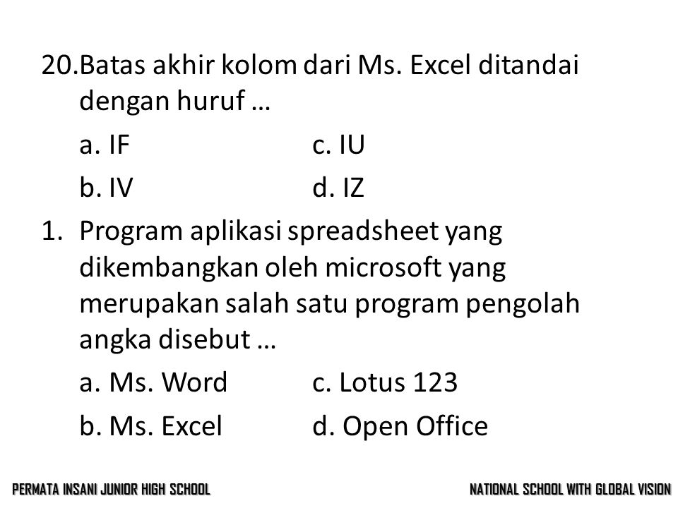 19.Icon dibawah ini termasuk ke dalam toolbar … a.Standardc. Drawing b.Formattingd. Editing 20.Batas akhir kolom dari Ms. Excel ditandai dengan huruf