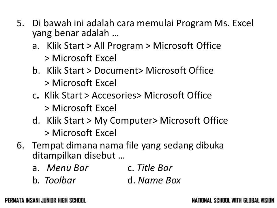 5.Di bawah ini adalah cara memulai Program Ms.Excel yang benar adalah … a.