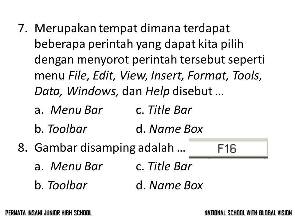 6.Tempat dimana nama file yang sedang dibuka ditampilkan disebut … a. Menu Barc. Title Bar b.Toolbard. Name Box 7.Merupakan tempat dimana terdapat beb