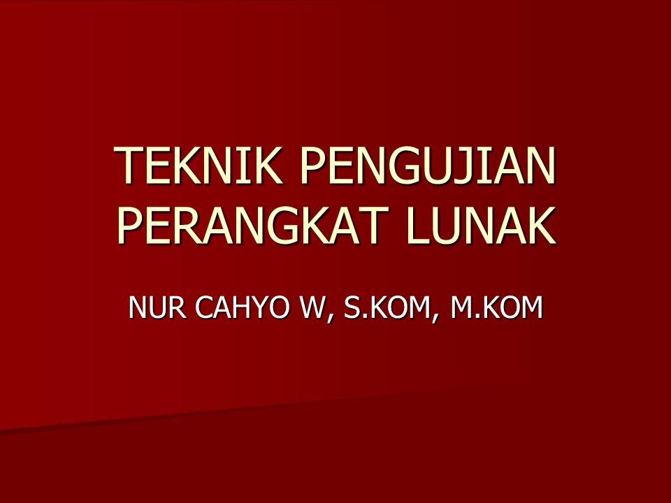TEKNIK PENGUJIAN PERANGKAT LUNAK NUR CAHYO W, S.KOM, M.KOM