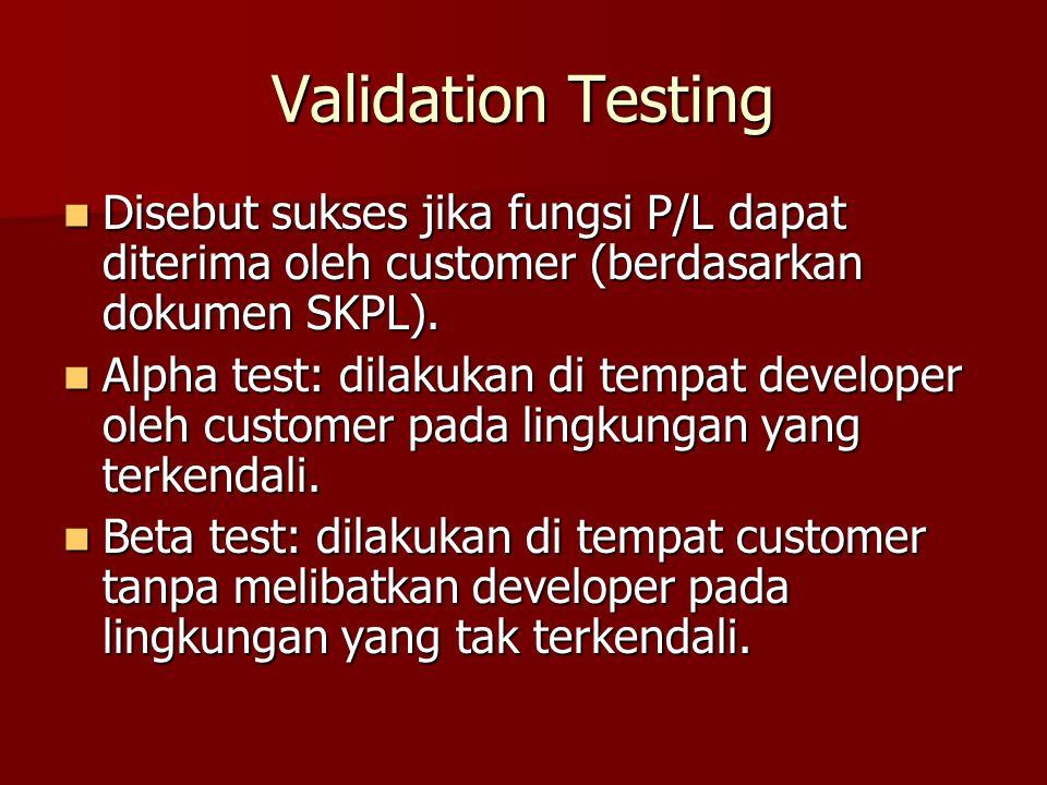 Validation Testing Disebut sukses jika fungsi P/L dapat diterima oleh customer (berdasarkan dokumen SKPL). Disebut sukses jika fungsi P/L dapat diteri