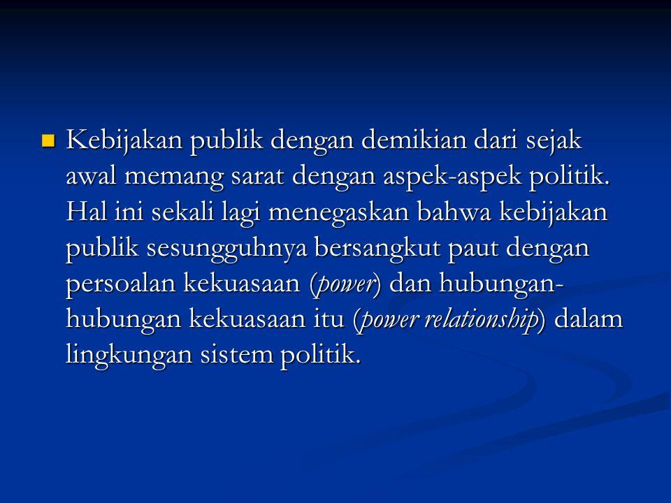 Kebijakan publik dengan demikian dari sejak awal memang sarat dengan aspek-aspek politik. Hal ini sekali lagi menegaskan bahwa kebijakan publik sesung