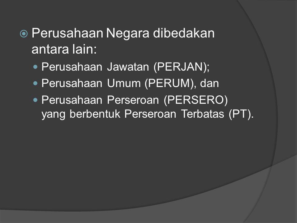  Perusahaan Negara dibedakan antara lain: Perusahaan Jawatan (PERJAN); Perusahaan Umum (PERUM), dan Perusahaan Perseroan (PERSERO) yang berbentuk Perseroan Terbatas (PT).