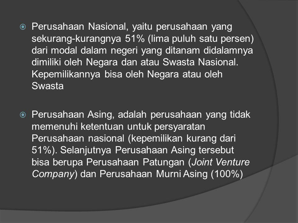  Perusahaan Nasional, yaitu perusahaan yang sekurang-kurangnya 51% (lima puluh satu persen) dari modal dalam negeri yang ditanam didalamnya dimiliki oleh Negara dan atau Swasta Nasional.