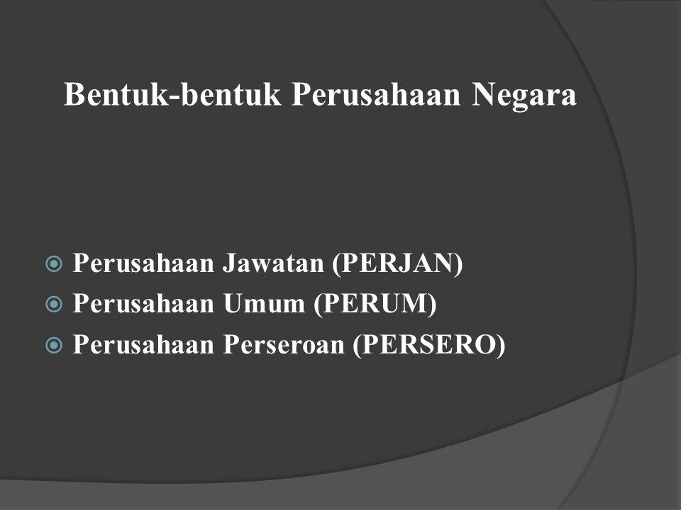 Bentuk-bentuk Perusahaan Negara PPerusahaan Jawatan (PERJAN) PPerusahaan Umum (PERUM) PPerusahaan Perseroan (PERSERO)