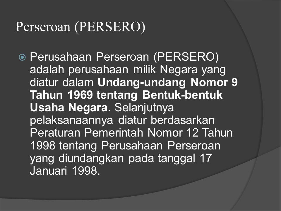 Perseroan (PERSERO)  Perusahaan Perseroan (PERSERO) adalah perusahaan milik Negara yang diatur dalam Undang-undang Nomor 9 Tahun 1969 tentang Bentuk-bentuk Usaha Negara.