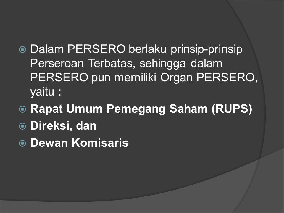 DDalam PERSERO berlaku prinsip-prinsip Perseroan Terbatas, sehingga dalam PERSERO pun memiliki Organ PERSERO, yaitu : RRapat Umum Pemegang Saham (RUPS) DDireksi, dan DDewan Komisaris