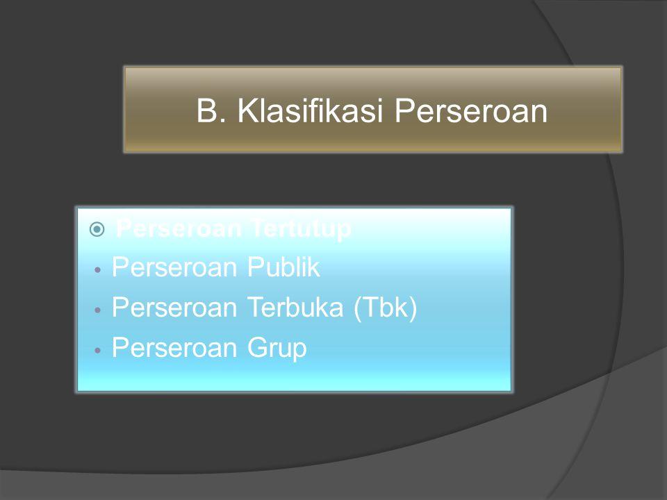 B. Klasifikasi Perseroan  Perseroan Tertutup Perseroan Publik Perseroan Terbuka (Tbk) Perseroan Grup