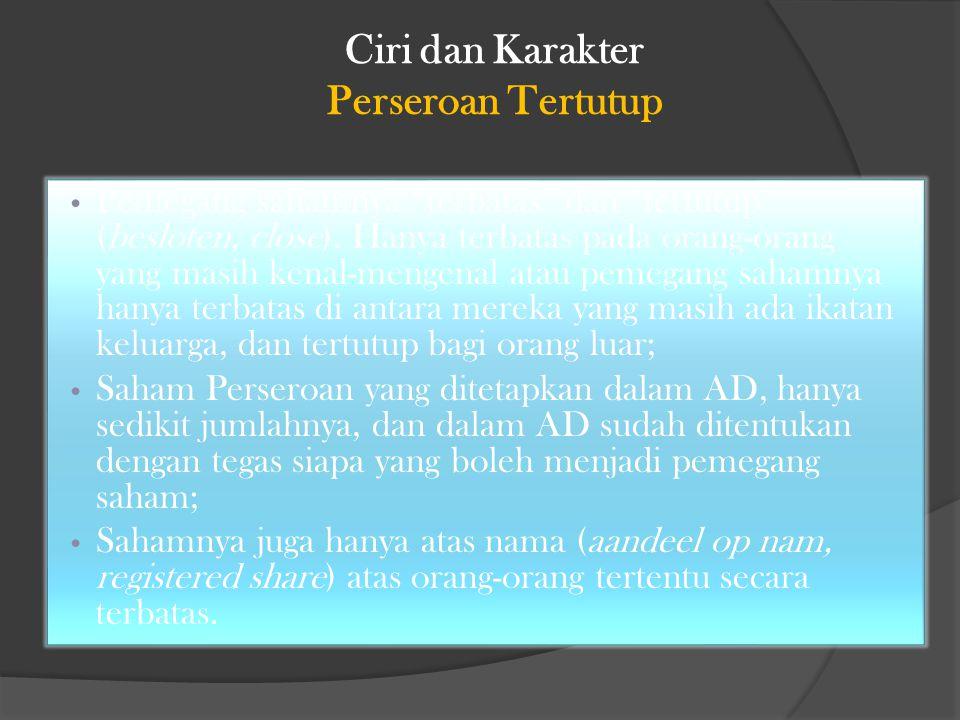 Ciri dan Karakter Perseroan Tertutup Pemegang sahamnya terbatas dan tertutup (besloten, close).