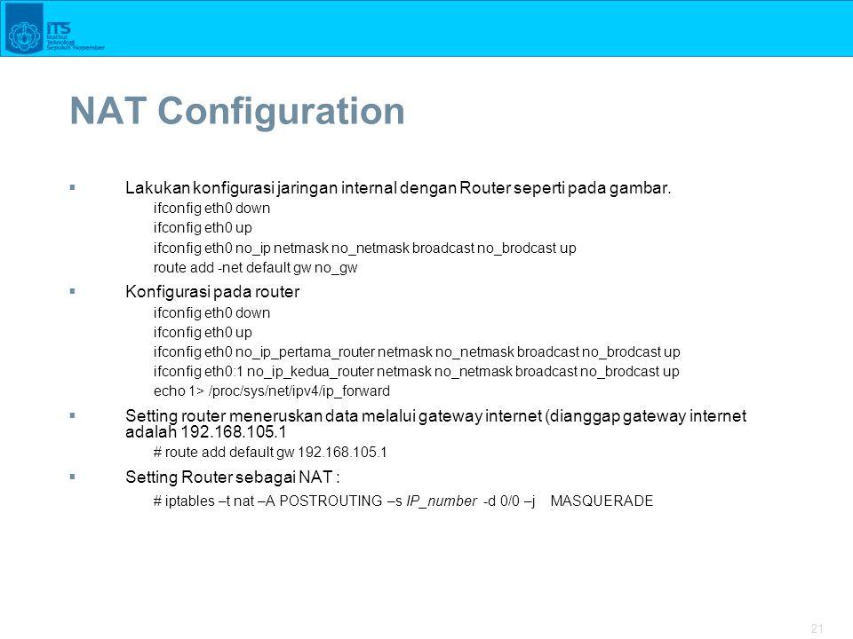 21 NAT Configuration  Lakukan konfigurasi jaringan internal dengan Router seperti pada gambar.