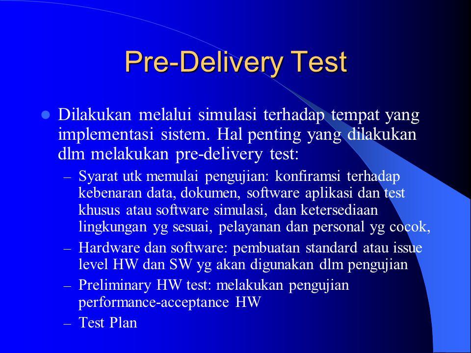 Pre-delivery Test (2) – Prosedur Test – Test Log: Log semua operasi dan kejadian selama test (yg terencana maupun tidak) termasuk full detail insiden, error, failure, retest, restart.