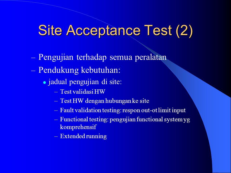 Site Acceptance Test (3) Aspek lain yg hrs diperhatikan: – Training staf yg akan mengoperasikan sistem – Training staf yg akan merawat sistem – Kebutuhan lainnya untuk tuning system, mis.: max throughput, max.