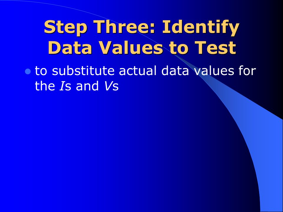 Step Three: Identify Data Values to Test to substitute actual data values for the Is and Vs