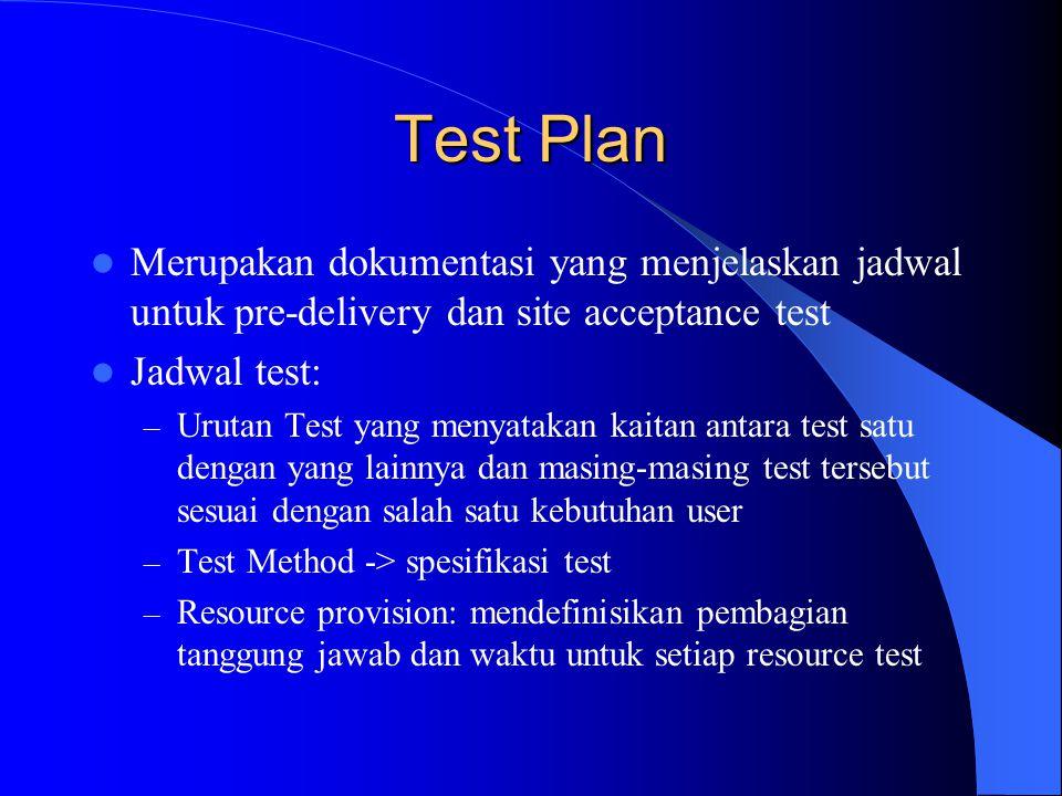 Test Plan (2) Prosedur umum pengujian: menspesifikasikan keseluruhan prosedur untuk melakukan pengaturan dan set-up pengoperasian acceptance test.