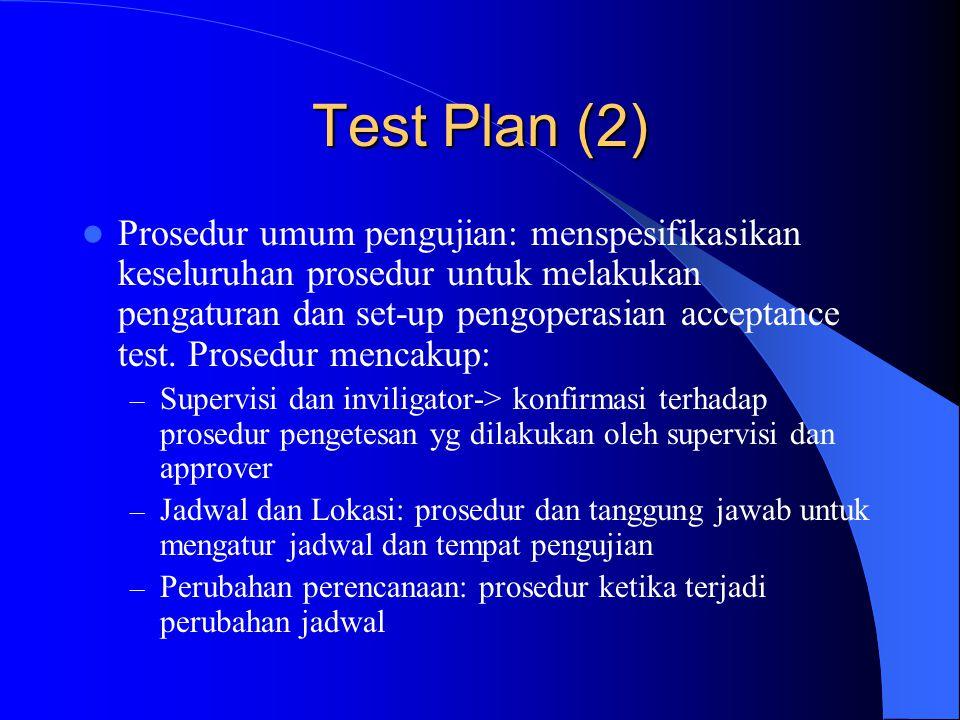 Test Plan (3) – Kegagalan test: prosedur yg hrs dilakukan ketika terjadi kesalahan spt: jumlah pengulangan, penyesuaian kapan dilakukan test setelah modifikasi – Hasil test: prosedur utk mendokumentasi, menyimpulkan dan mereview hasil pengujian – Kriteria kelengkapan test: mendefinisikan kriteria sukses kelengkapan test untuk pre- delivery dan site acceptance test.
