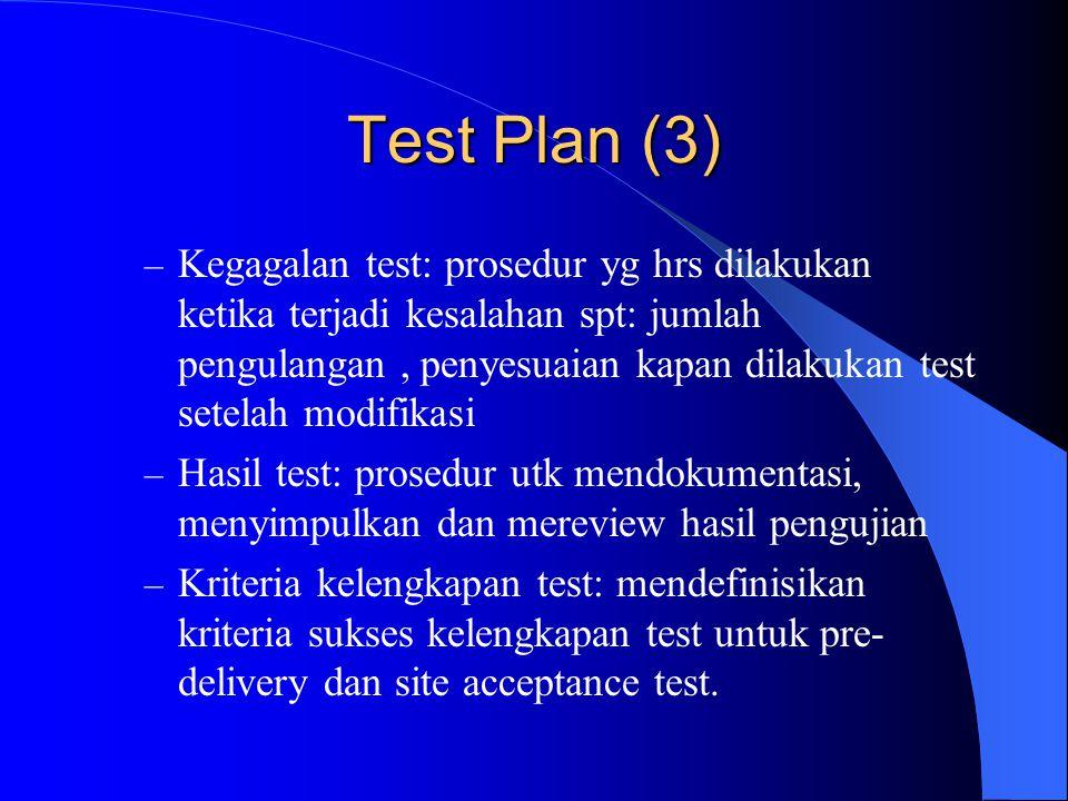 Spesifikasi Test Setiap test yg akan dilakukan harus dispesifikasikan secara detail oleh pengembang dan disetujui oleh user.