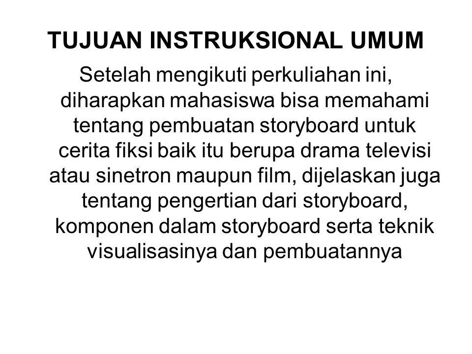 TUJUAN INSTRUKSIONAL KHUSUS 1.Mahasiswa dapat memahami serta menjelaskan pengertian tentang storyboard 2.Mahasiswa dapat memahami serta menjelaskan pembuatan alur visualisasi dengan bahasa gambar berdasarkan skenario 3.Mahasiswa dapat memahami dan menjelaskan teknik pembuatan storyboarduntuk produksi drama atau film 4.Mahasiswa dapat memahami dan menjelaskan tentang komponen-komponen dalam storyboard untuk produksi drama atau film