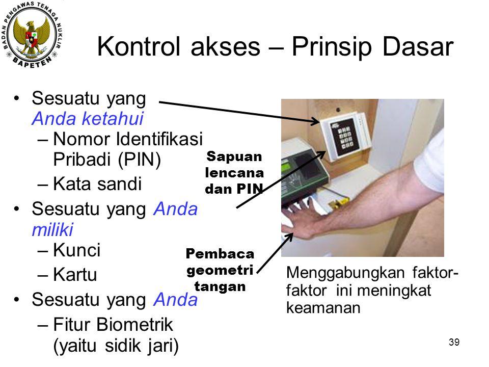 Sesuatu yang Anda ketahui –Nomor Identifikasi Pribadi (PIN) –Kata sandi Sesuatu yang Anda miliki –Kunci –Kartu Sesuatu yang Anda –Fitur Biometrik (yai