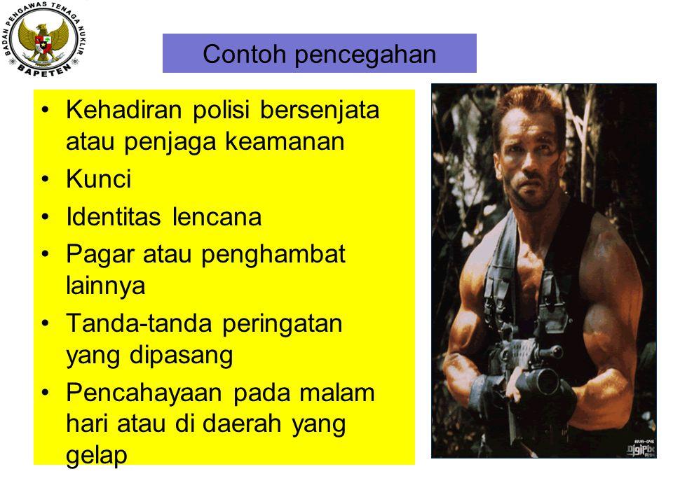 Contoh pencegahan Kehadiran polisi bersenjata atau penjaga keamanan Kunci Identitas lencana Pagar atau penghambat lainnya Tanda-tanda peringatan yang