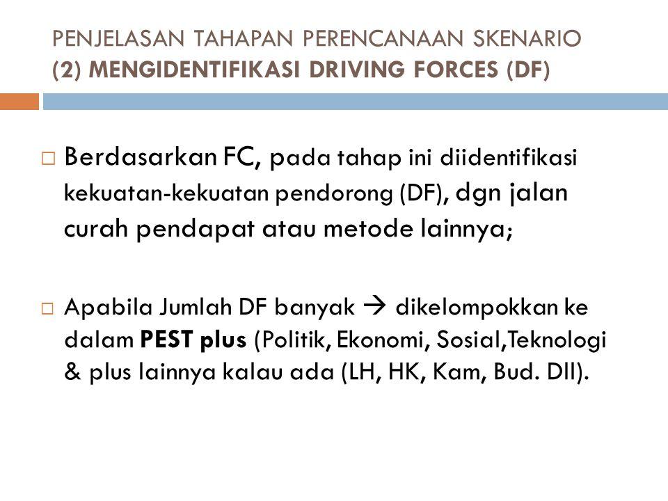 PENJELASAN TAHAPAN PERENCANAAN SKENARIO (2) MENGIDENTIFIKASI DRIVING FORCES (DF)  Berdasarkan FC, p ada tahap ini diidentifikasi kekuatan-kekuatan pe
