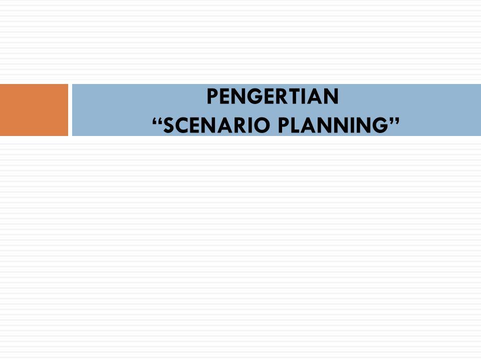"""PENGERTIAN """"SCENARIO PLANNING"""""""
