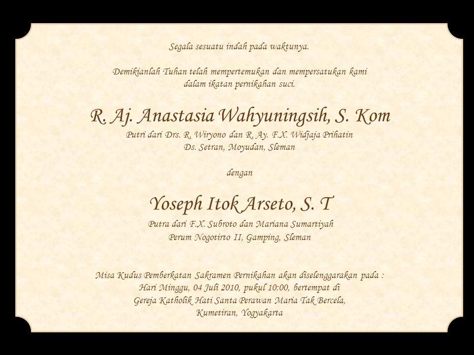Dengan penuh rasa syukur kepada Tuhan, kami akan menyelenggarakan resepsi pernikahan pada : Hari Minggu, 04 Juli 2010 pukul 12:00 – 14:00 bertempat di : Ndalem Condrokiranan, Wijilan, Yogyakarta merupakan suatu kehormatan dan kebahagiaan bagi kami sekeluarga apabila Bapak/Ibu/Saudara/Saudari berkenan hadir untuk memberikan doa restu kepada kami.