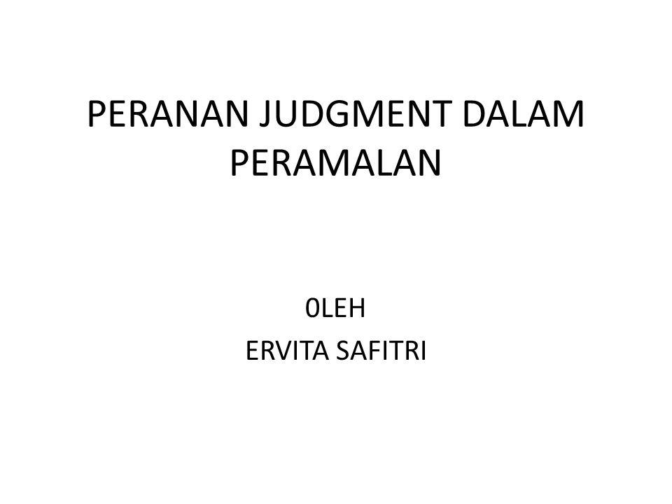 PERAMALAN JUDGMENT Peramalan judgment adalah bentuk peramalan dengan menggunakan pendapat dari seseorang analis yang dimasukkan dalam proses peramalan.